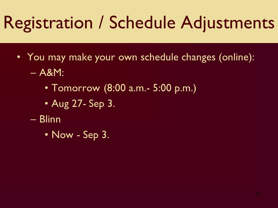 You may make your own schedule changes (online): –A&M: Tomorrow (8:00 a.m.- 5:00 p.m.) Aug 27- Sep 3.