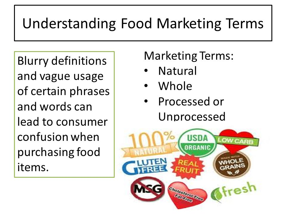 Understanding Food Marketing Terms Marketing Terms: Natural Whole Processed or Unprocessed Blurry definitions and vague usage of certain phrases and words can lead to consumer confusion when purchasing food items.