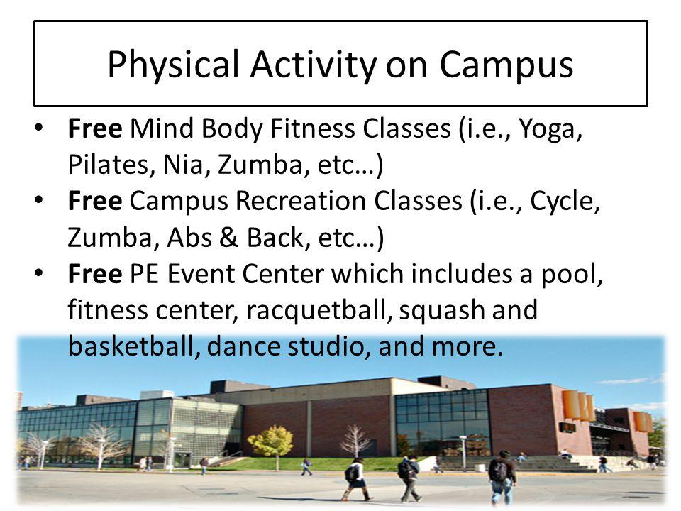 Physical Activity on Campus Free Mind Body Fitness Classes (i.e., Yoga, Pilates, Nia, Zumba, etc…) Free Campus Recreation Classes (i.e., Cycle, Zumba,