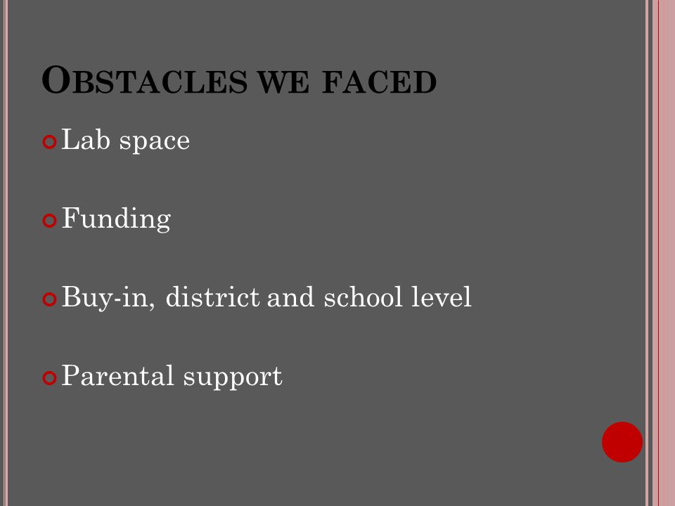 O BSTACLES WE FACED Lab space Funding Buy-in, district and school level Parental support