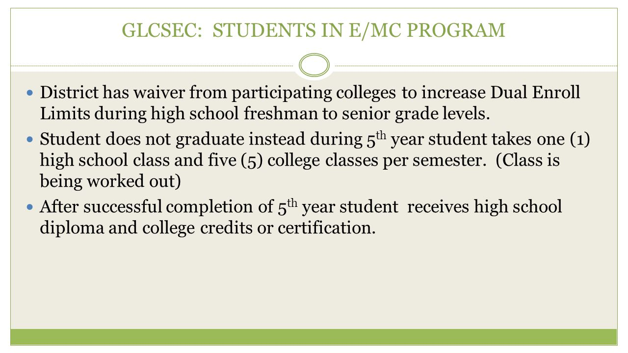 GLCSEC: STUDENTS IN E/MC PROGRAM District has waiver from participating colleges to increase Dual Enroll Limits during high school freshman to senior