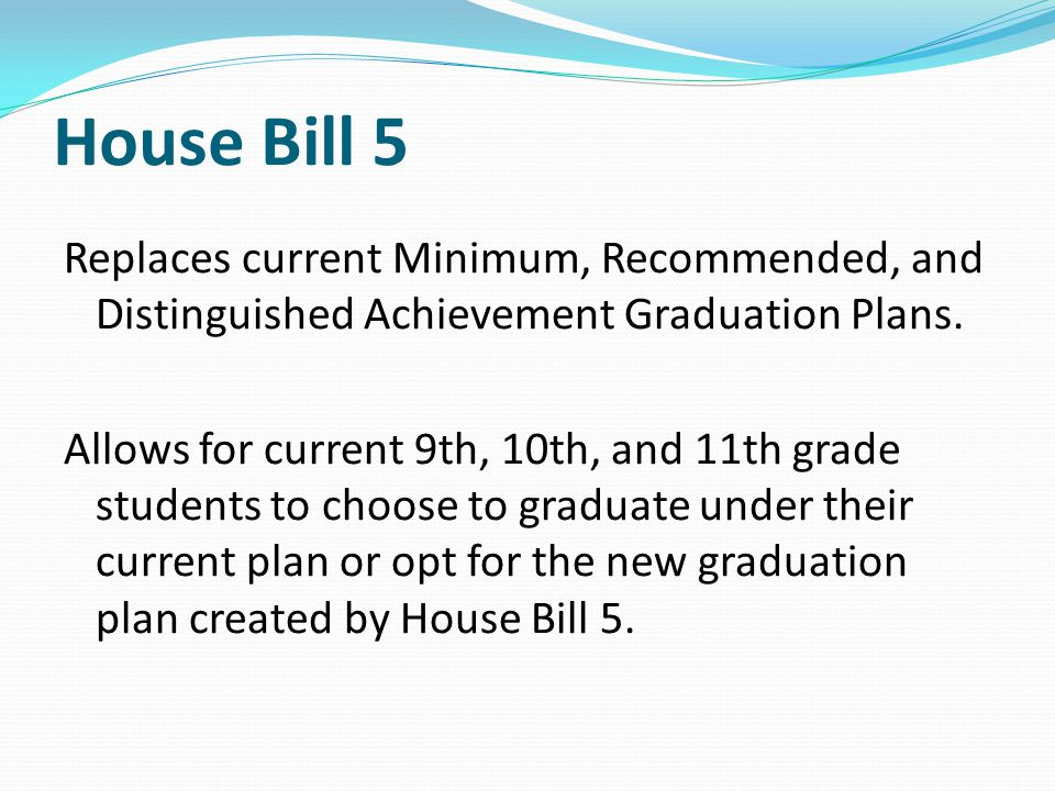 House Bill 5 Replaces current Minimum, Recommended, and Distinguished Achievement Graduation Plans.