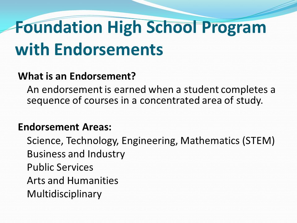 Foundation High School Program with Endorsements What is an Endorsement.
