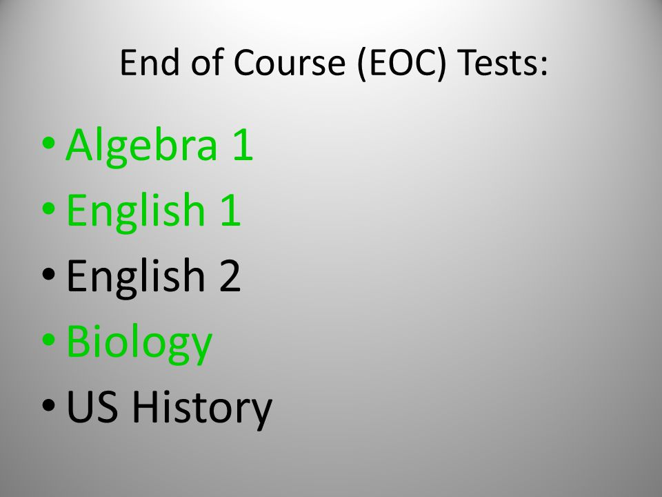 End of Course (EOC) Tests: Algebra 1 English 1 English 2 Biology US History