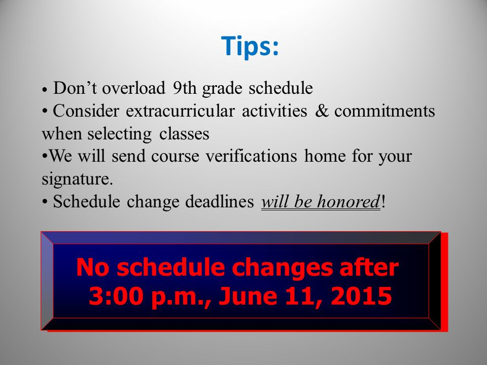 Tips: Don't overload 9th grade schedule Consider extracurricular activities & commitments when selecting classes We will send course verifications home for your signature.