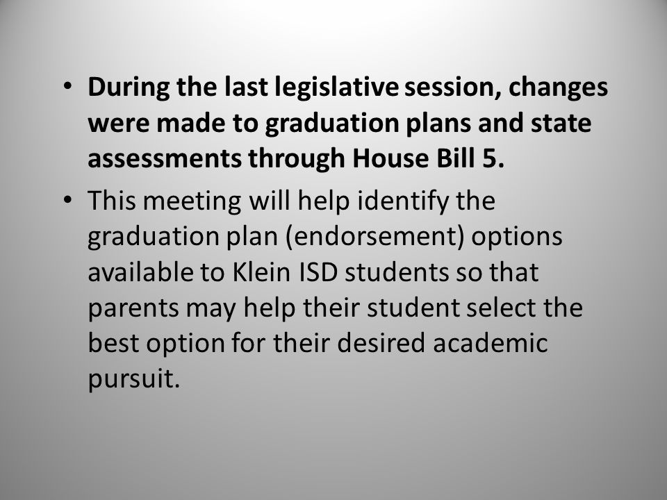 During the last legislative session, changes were made to graduation plans and state assessments through House Bill 5.