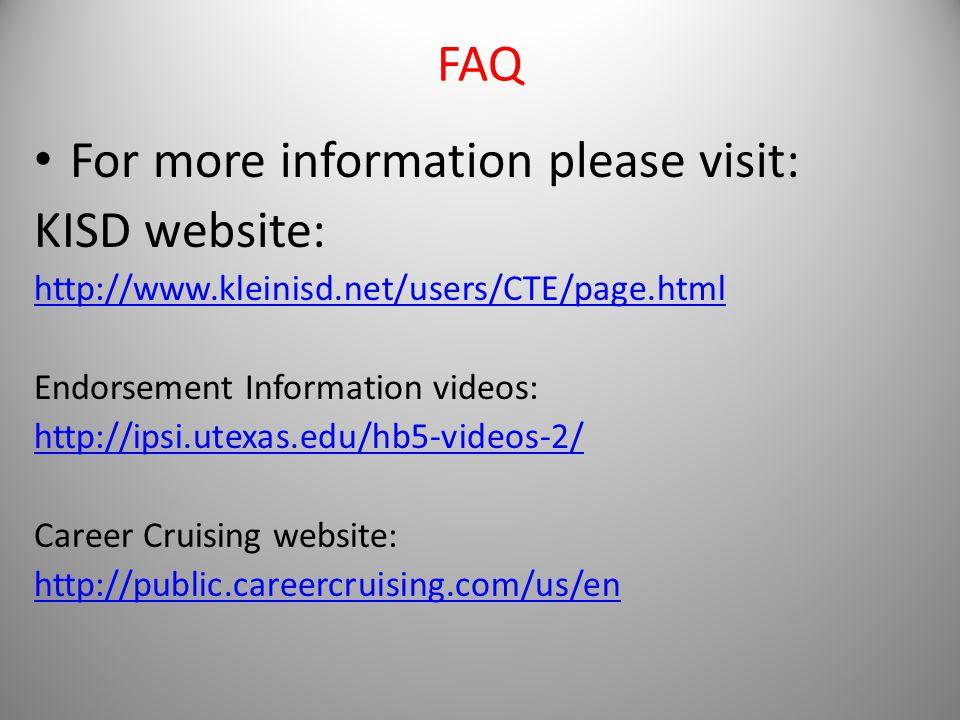 FAQ For more information please visit: KISD website: http://www.kleinisd.net/users/CTE/page.html Endorsement Information videos: http://ipsi.utexas.edu/hb5-videos-2/ Career Cruising website: http://public.careercruising.com/us/en