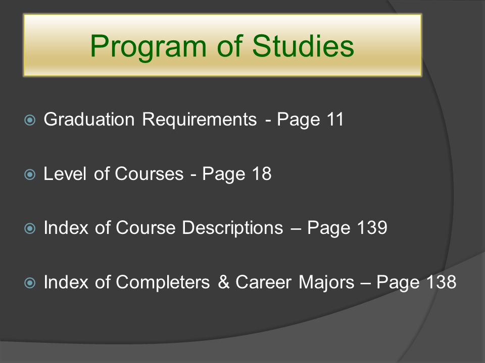 Program of Studies  Graduation Requirements - Page 11  Level of Courses - Page 18  Index of Course Descriptions – Page 139  Index of Completers & Career Majors – Page 138