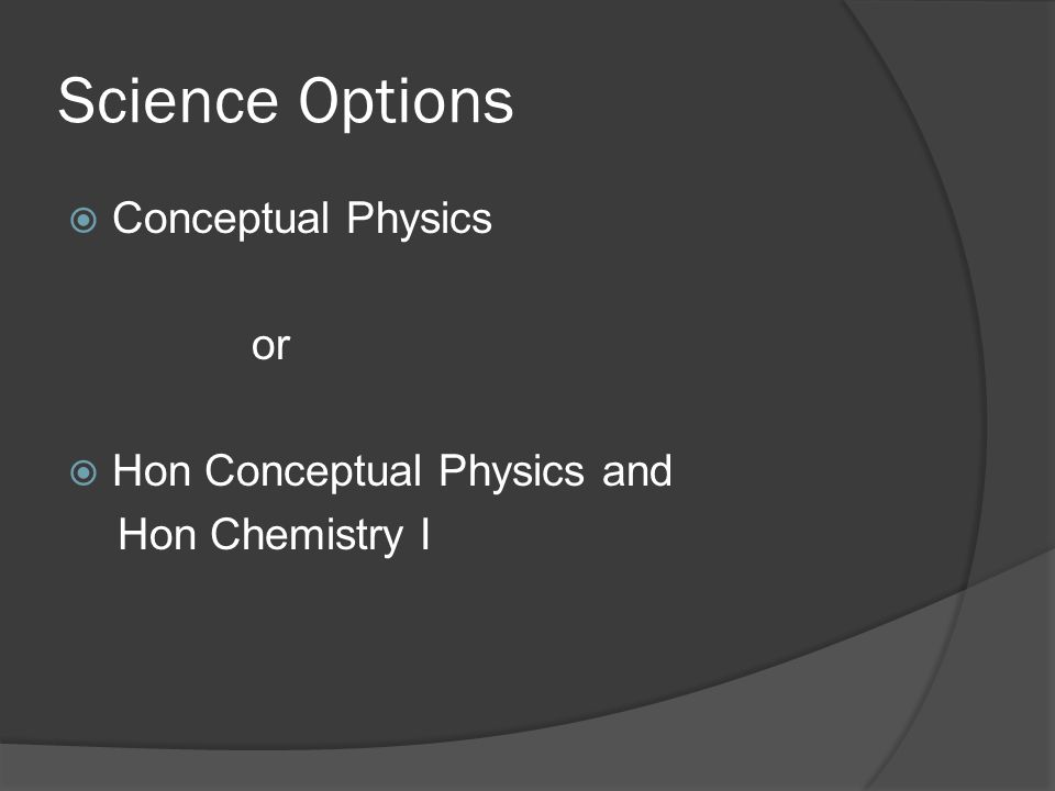  Conceptual Physics or  Hon Conceptual Physics and Hon Chemistry I Science Options
