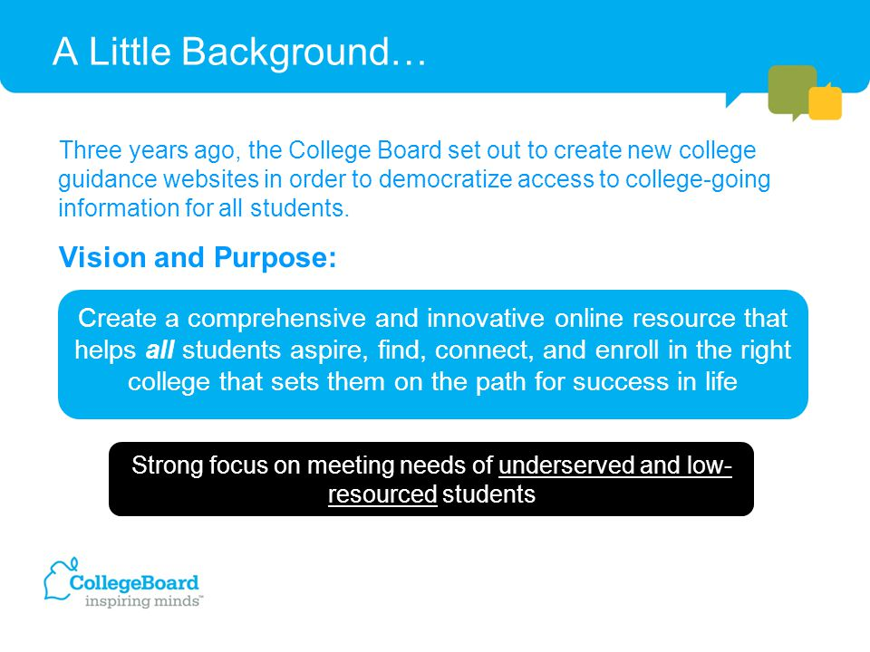 A Little Background… Three years ago, the College Board set out to create new college guidance websites in order to democratize access to college-goin