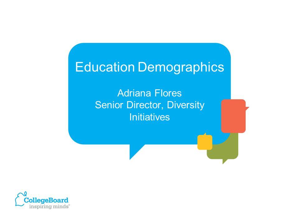 Education Demographics Adriana Flores Senior Director, Diversity Initiatives