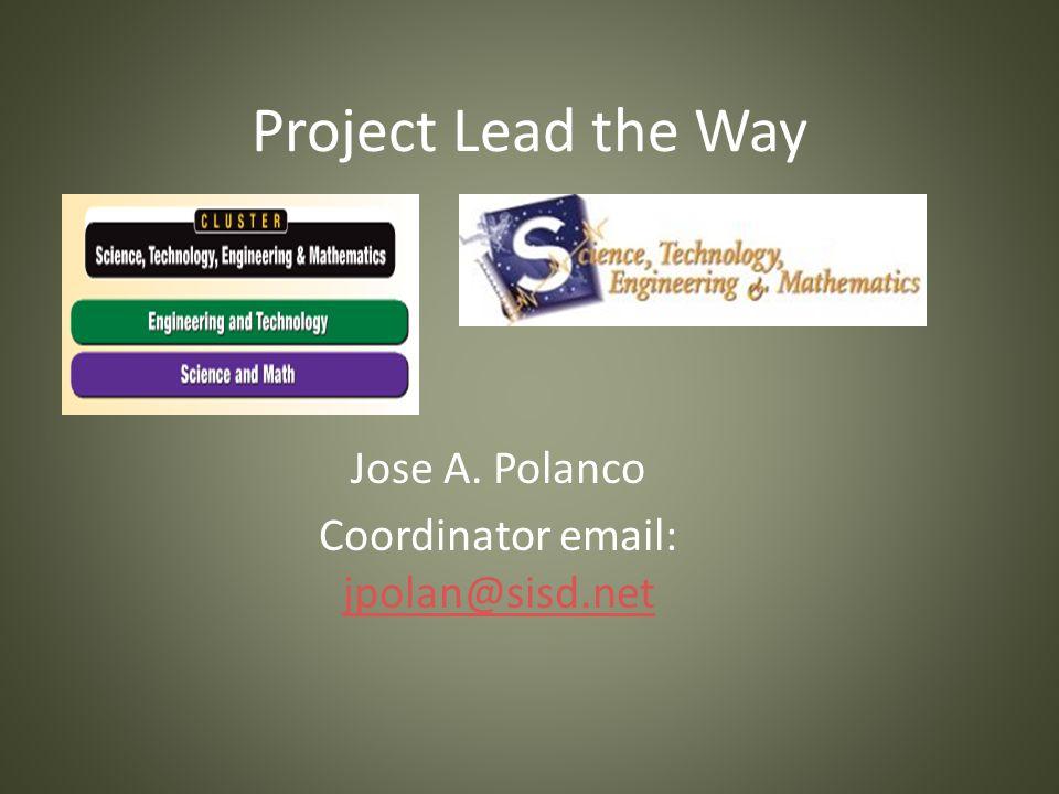 Project Lead the Way Jose A. Polanco Coordinator email: jpolan@sisd.net jpolan@sisd.net
