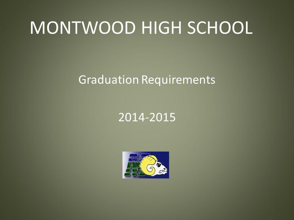 MONTWOOD HIGH SCHOOL Graduation Requirements 2014-2015
