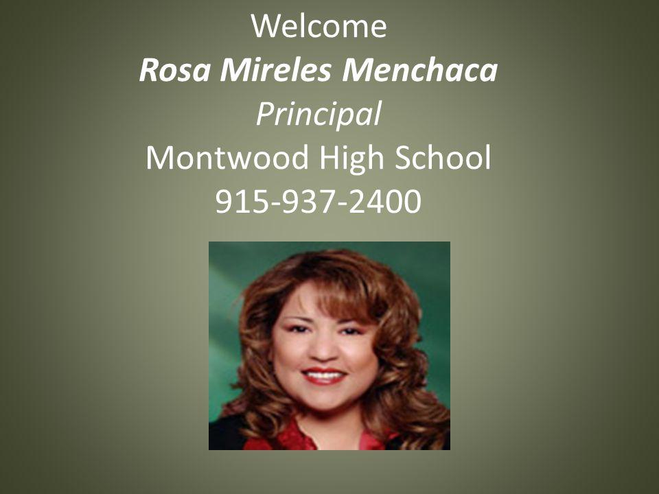 Welcome Rosa Mireles Menchaca Principal Montwood High School 915-937-2400