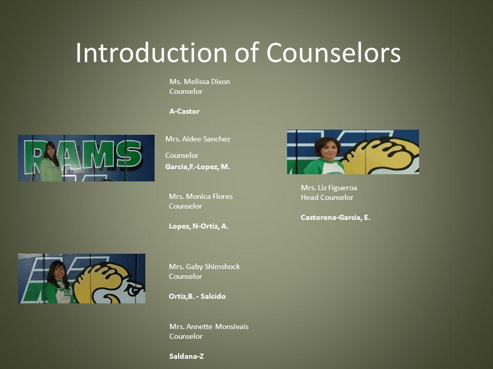 Introduction of Counselors Mrs. Aidee Sanchez Counselor Garcia,F.-Lopez, M. Mrs. Liz Figueroa Head Counselor Castorena-Garcia, E. Mrs. Gaby Shimshock