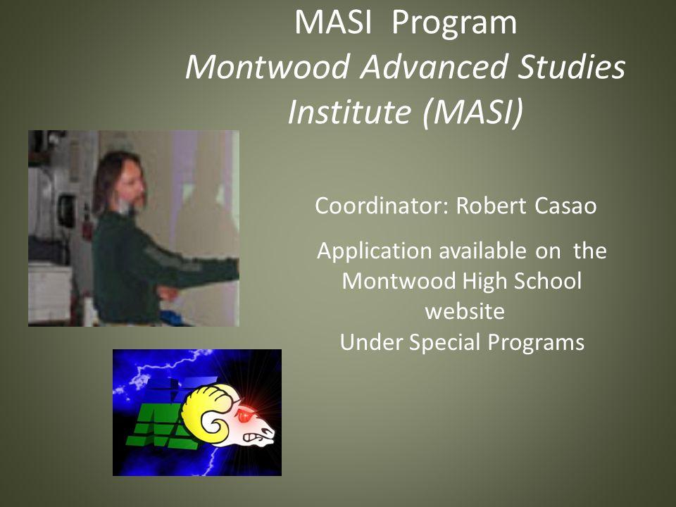 MASI Program Montwood Advanced Studies Institute (MASI) Coordinator: Robert Casao Application available on the Montwood High School website Under Spec