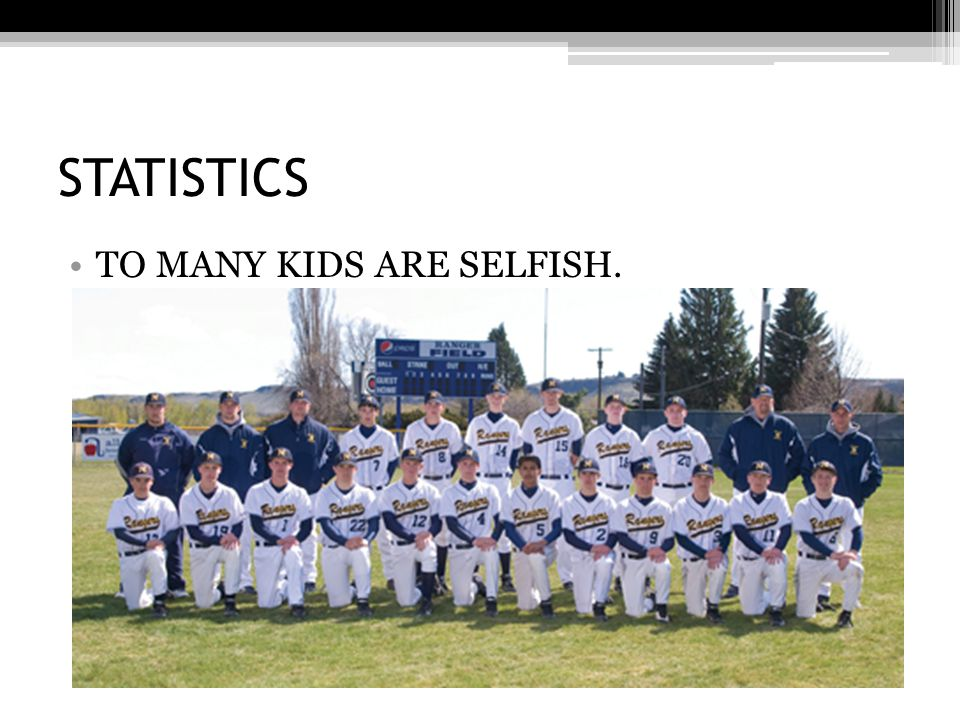 STATISTICS TO MANY KIDS ARE SELFISH.