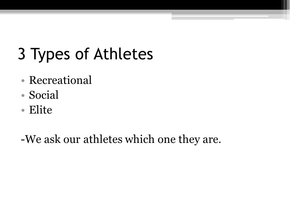 3 Types of Athletes Recreational Social Elite -We ask our athletes which one they are.