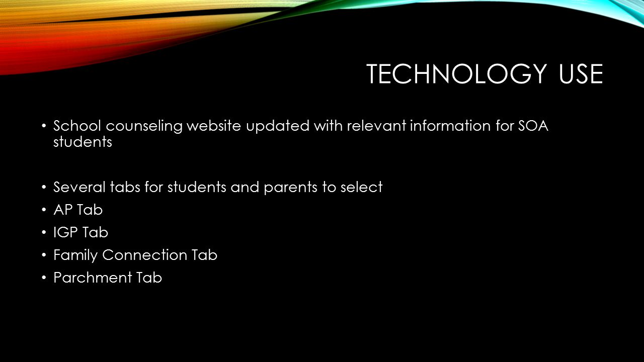 TECHNOLOGY USE School counseling website updated with relevant information for SOA students Several tabs for students and parents to select AP Tab IGP Tab Family Connection Tab Parchment Tab