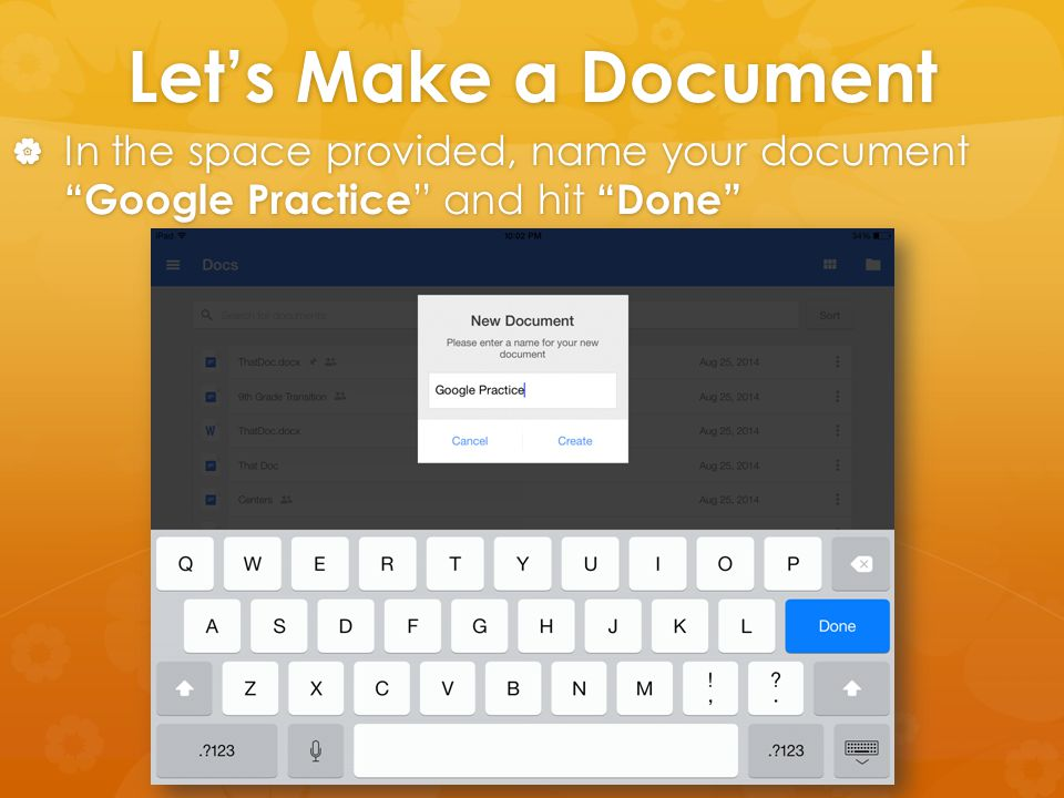 "Let's Make a Document  In the space provided, name your document ""Google Practice "" and hit ""Done"""
