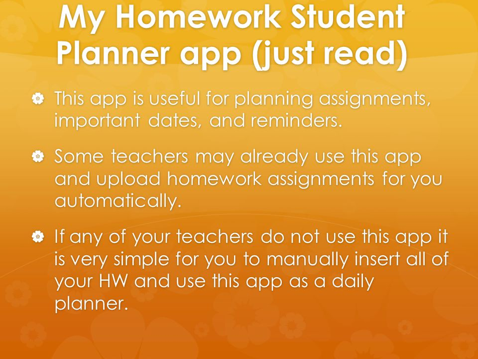 My Homework Student Planner app (just read)  This app is useful for planning assignments, important dates, and reminders.  Some teachers may already