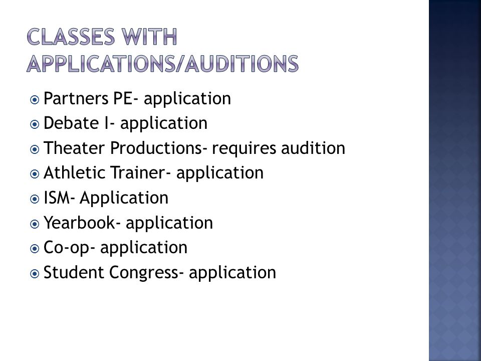  Partners PE- application  Debate I- application  Theater Productions- requires audition  Athletic Trainer- application  ISM- Application  Yearbook- application  Co-op- application  Student Congress- application
