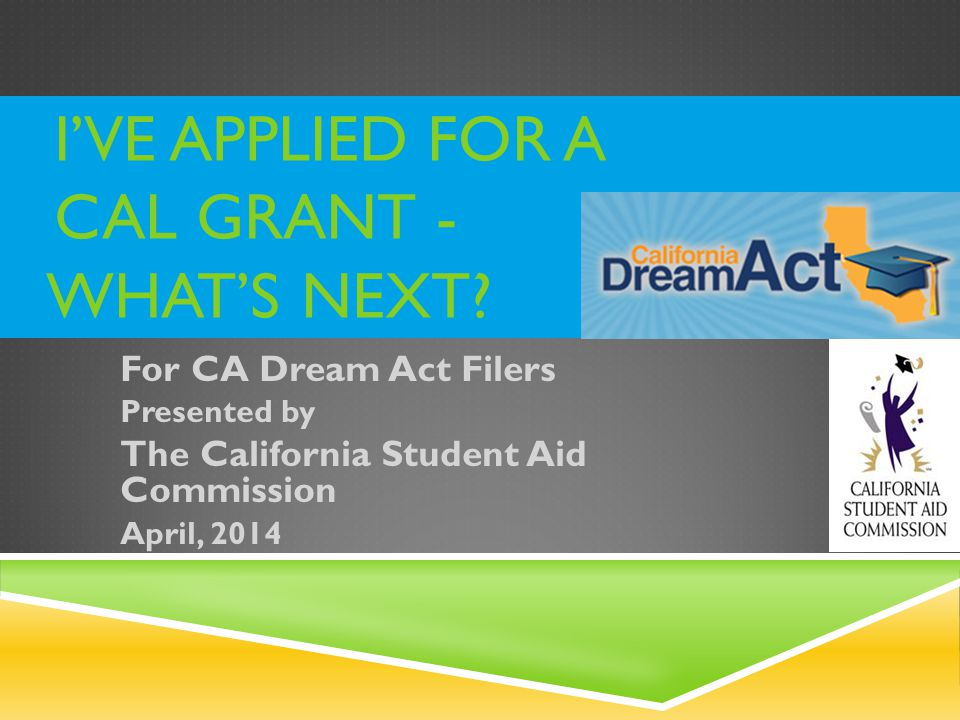I'VE APPLIED FOR A CAL GRANT - WHAT'S NEXT.