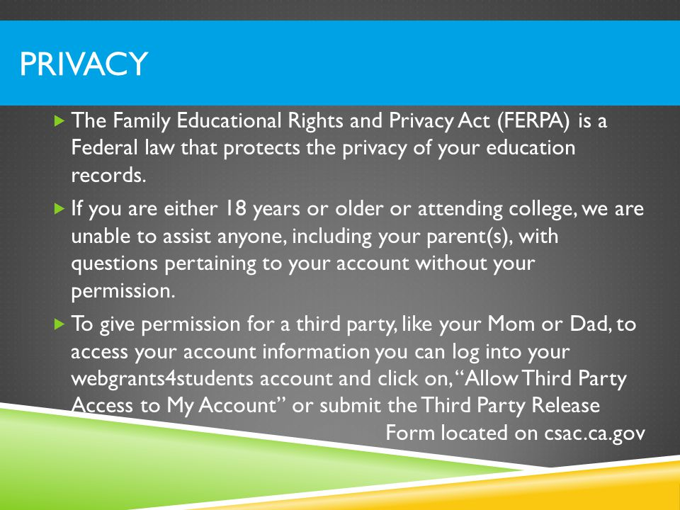 PRIVACY  The Family Educational Rights and Privacy Act (FERPA) is a Federal law that protects the privacy of your education records.