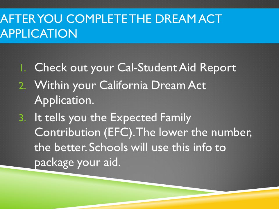 AFTER YOU COMPLETE THE DREAM ACT APPLICATION Cal SAR