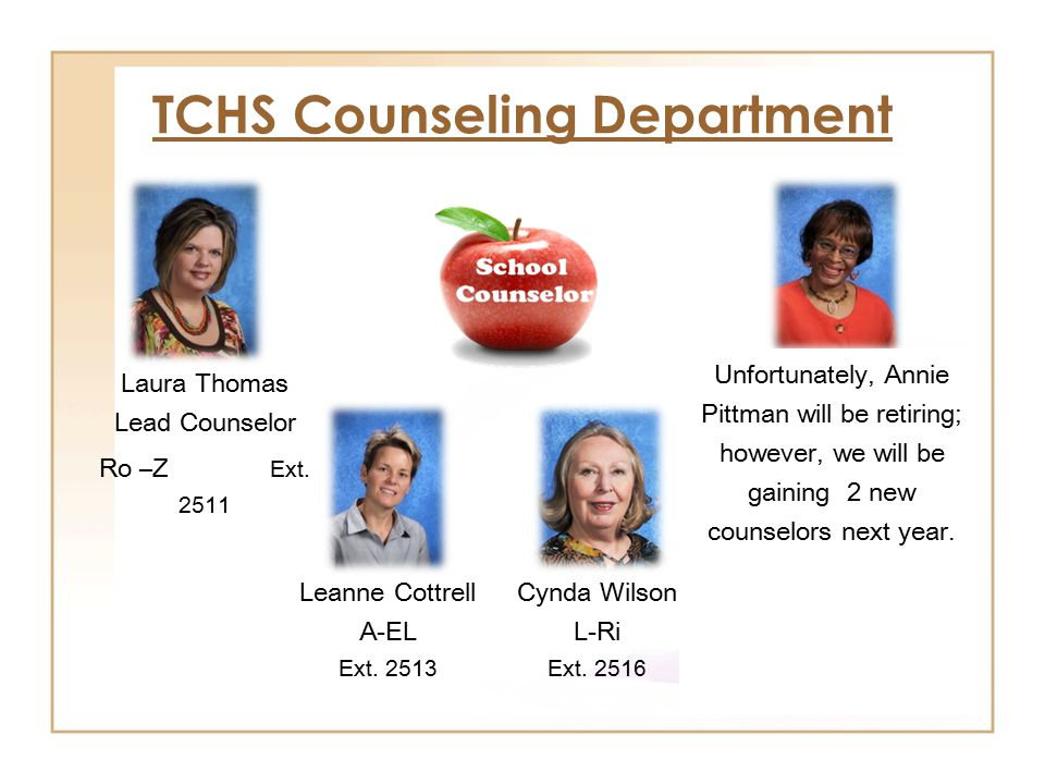 TCHS Counseling Department Unfortunately, Annie Pittman will be retiring; however, we will be gaining 2 new counselors next year.