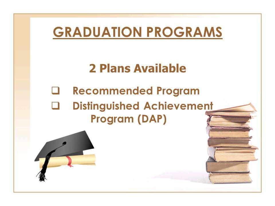 GRADUATION PROGRAMS  Recommended Program  Distinguished Achievement Program (DAP) 2 Plans Available