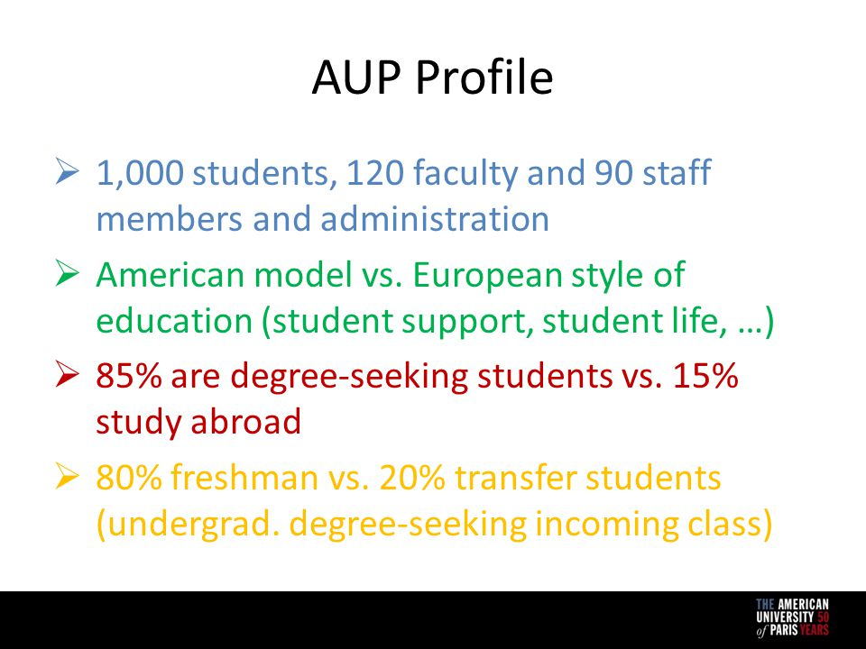 AUP Profile  1,000 students, 120 faculty and 90 staff members and administration  American model vs.
