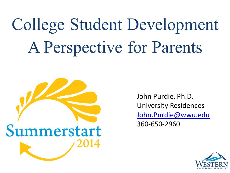 College Student Development A Perspective for Parents John Purdie, Ph.D.