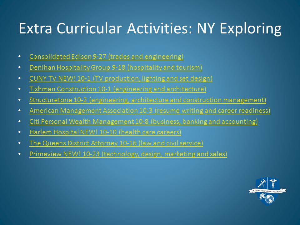 Extra Curricular Activities: NY Exploring Consolidated Edison 9-27 (trades and engineering) Denihan Hospitality Group 9-18 (hospitality and tourism) CUNY TV NEW.