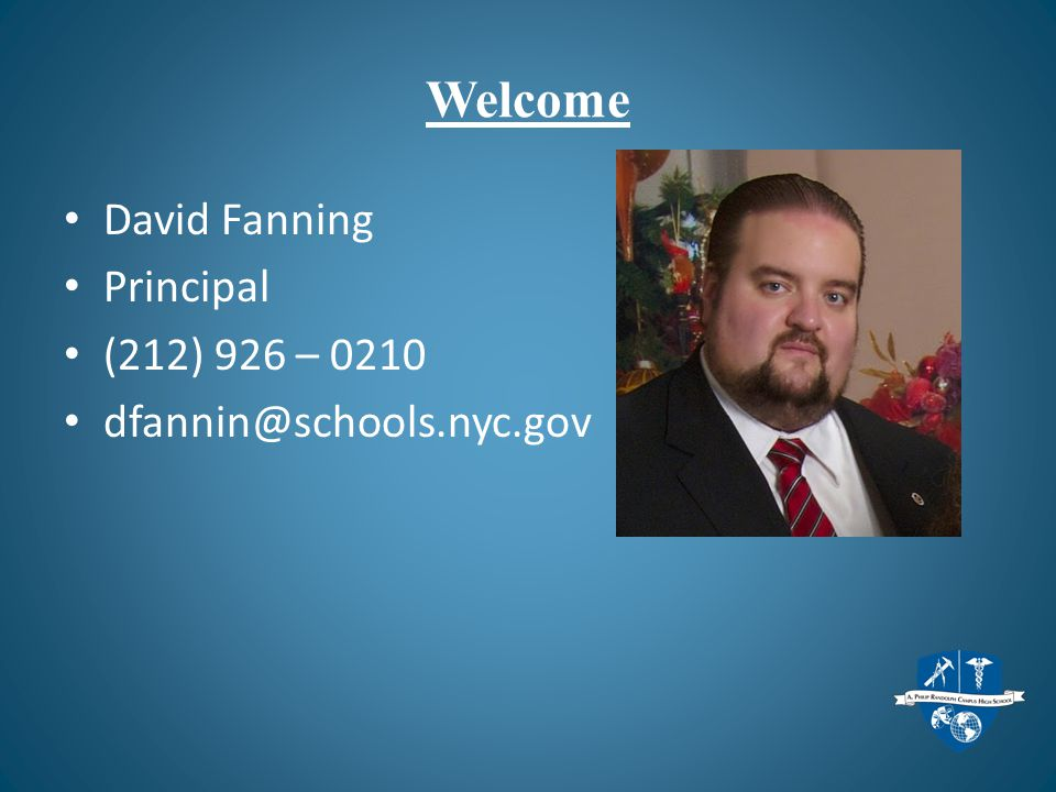 Welcome David Fanning Principal (212) 926 – 0210 dfannin@schools.nyc.gov