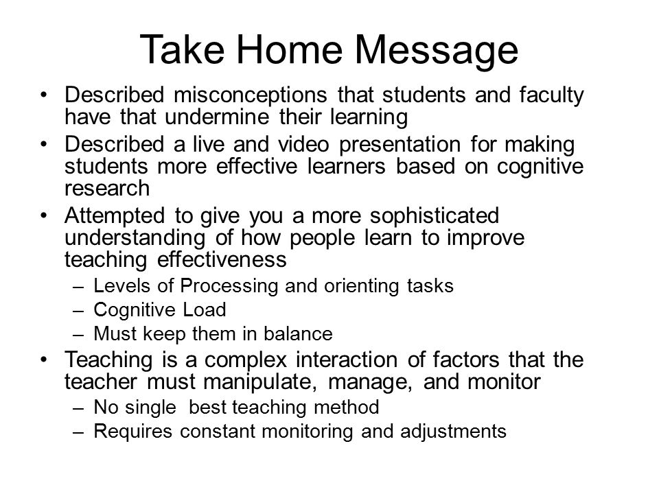 Take Home Message Described misconceptions that students and faculty have that undermine their learning Described a live and video presentation for ma