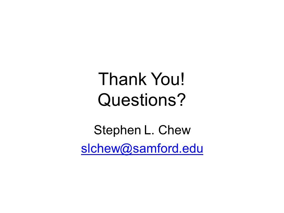 Thank You! Questions? Stephen L. Chew slchew@samford.edu