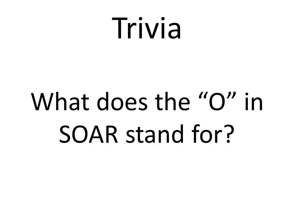 "Trivia What does the ""O"" in SOAR stand for?"