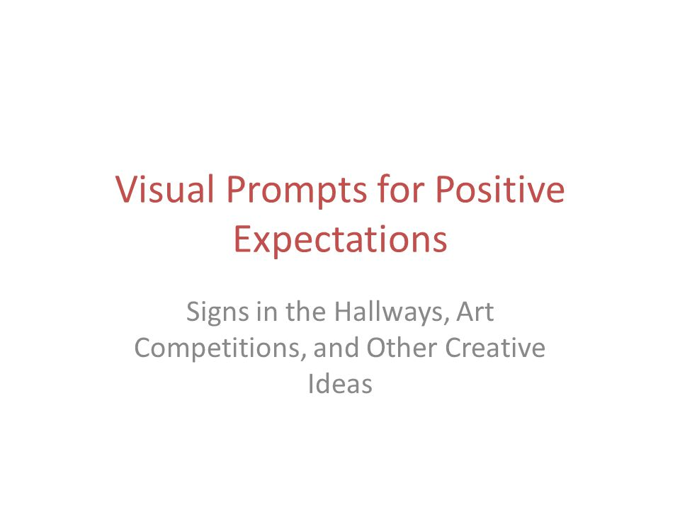 Visual Prompts for Positive Expectations Signs in the Hallways, Art Competitions, and Other Creative Ideas
