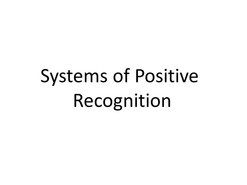 Systems of Positive Recognition