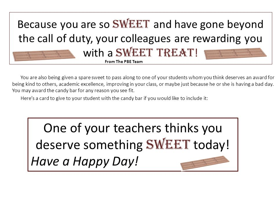 Because you are so sweet and have gone beyond the call of duty, your colleagues are rewarding you with a sweet treat ! One of your teachers thinks you