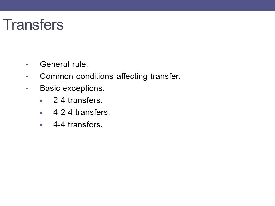 Transfers General rule. Common conditions affecting transfer.