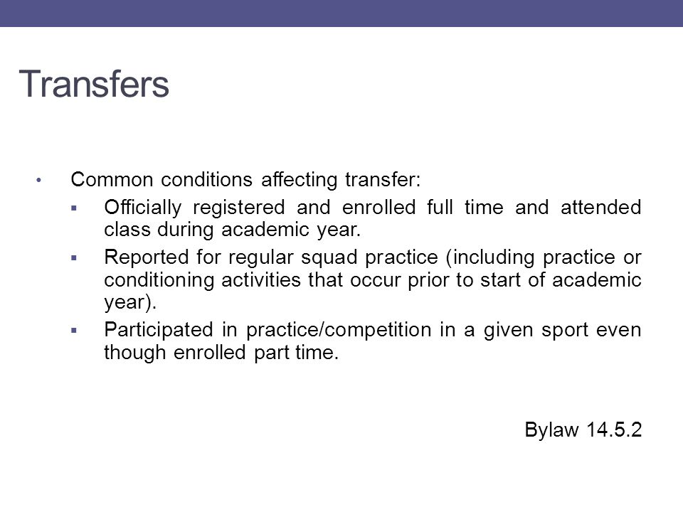 Transfers Common conditions affecting transfer:  Officially registered and enrolled full time and attended class during academic year.
