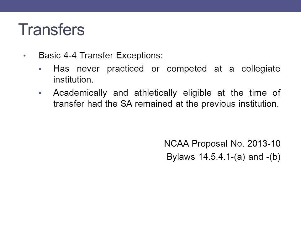 Transfers Basic 4-4 Transfer Exceptions:  Has never practiced or competed at a collegiate institution.