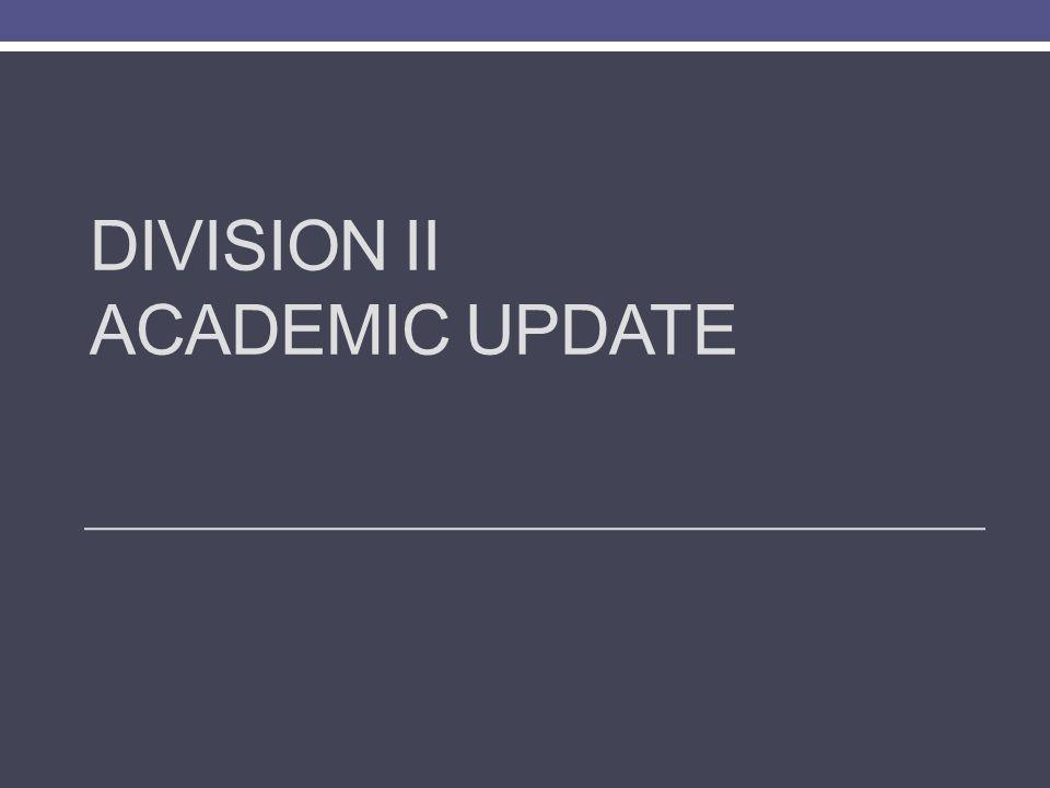 DIVISION II ACADEMIC UPDATE