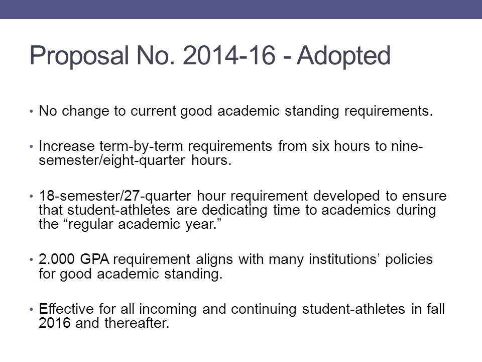 Proposal No. 2014-16 - Adopted No change to current good academic standing requirements.