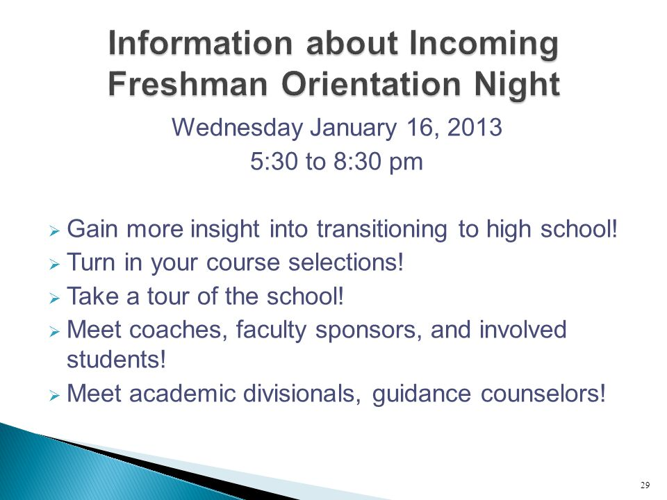 Wednesday January 16, 2013 5:30 to 8:30 pm  Gain more insight into transitioning to high school!  Turn in your course selections!  Take a tour of t