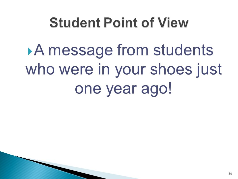  A message from students who were in your shoes just one year ago! 30