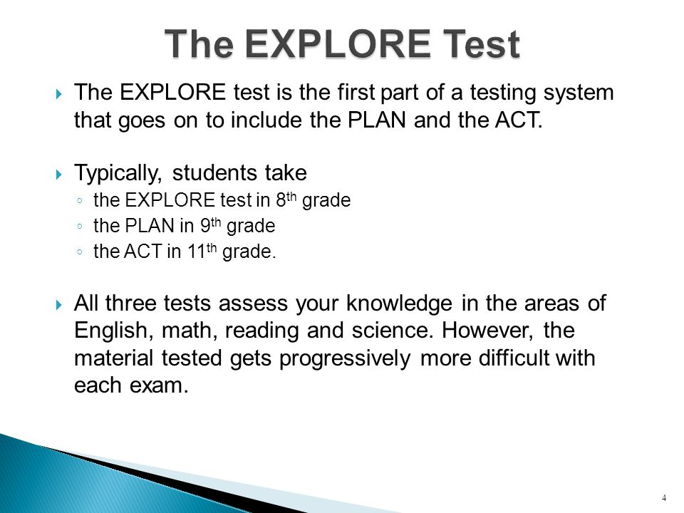  The EXPLORE test is the first part of a testing system that goes on to include the PLAN and the ACT.
