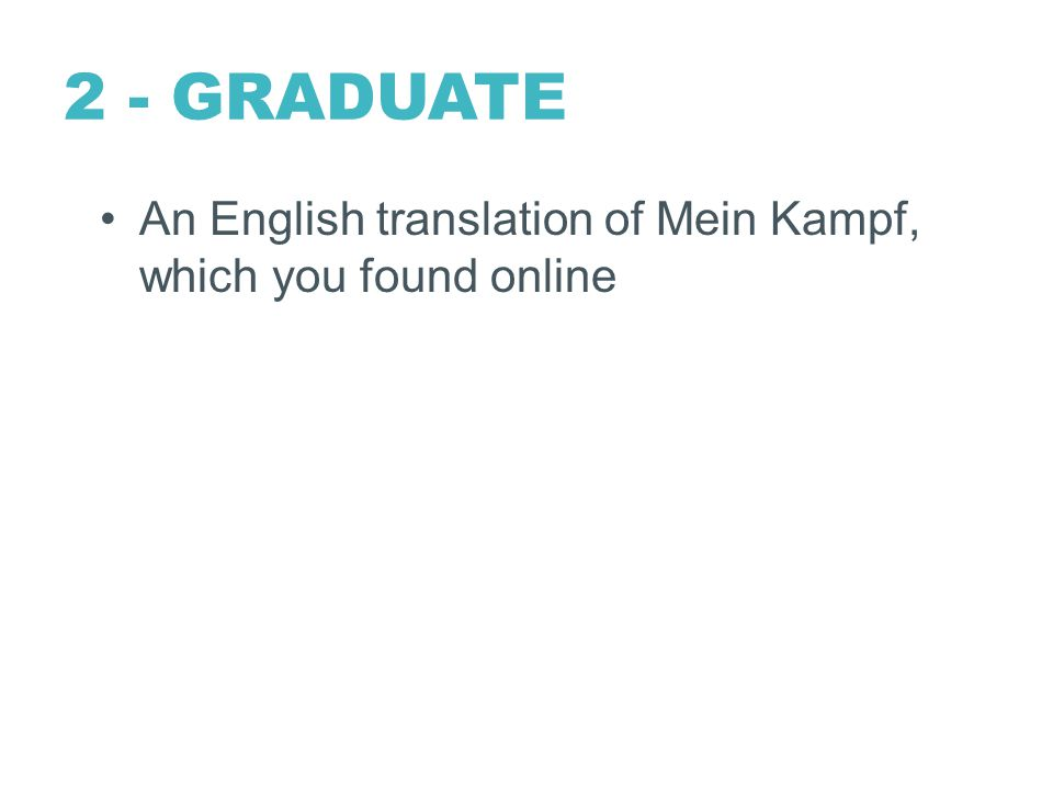 2 - GRADUATE An English translation of Mein Kampf, which you found online
